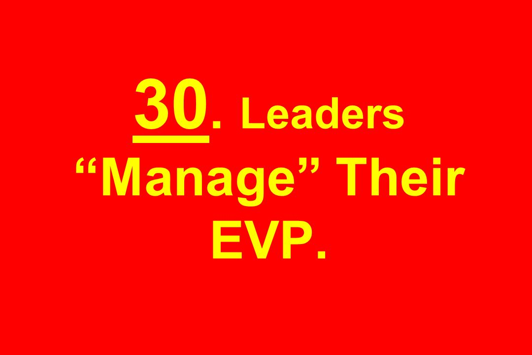 30. Leaders Manage Their EVP.