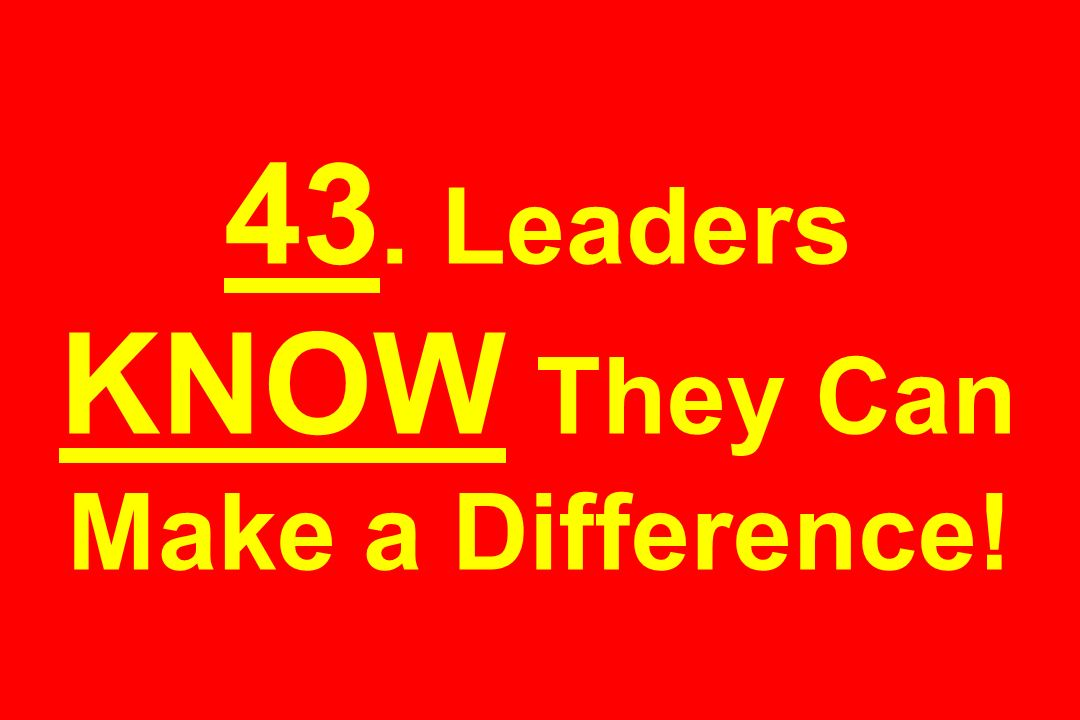 43. Leaders KNOW They Can Make a Difference!
