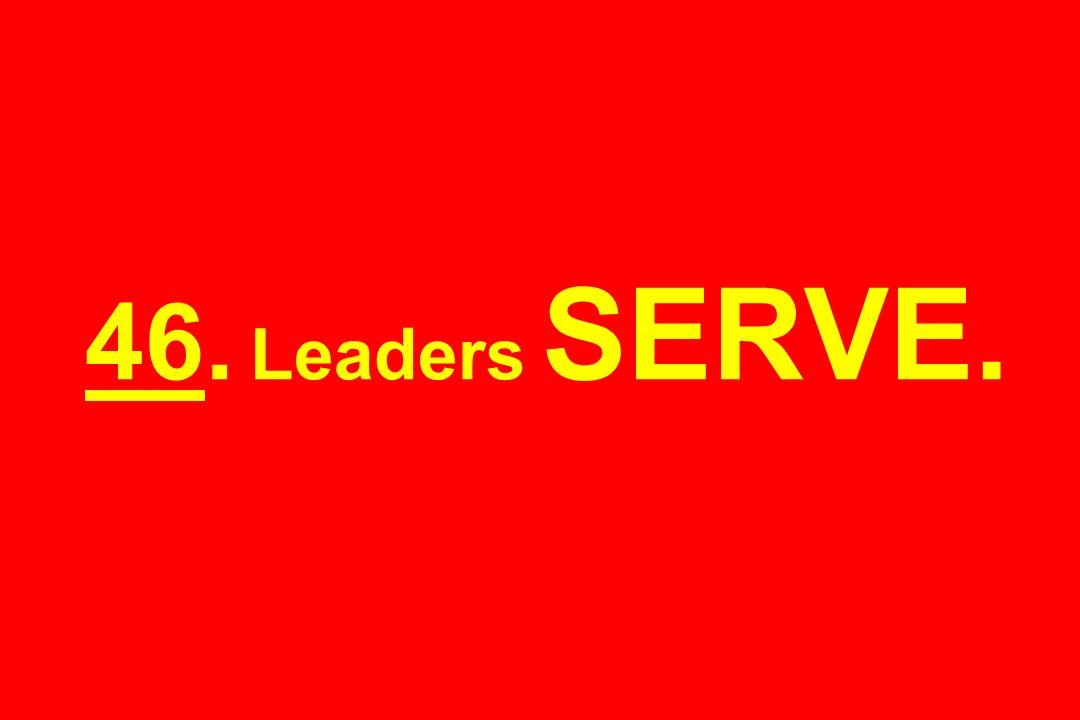 46. Leaders SERVE.