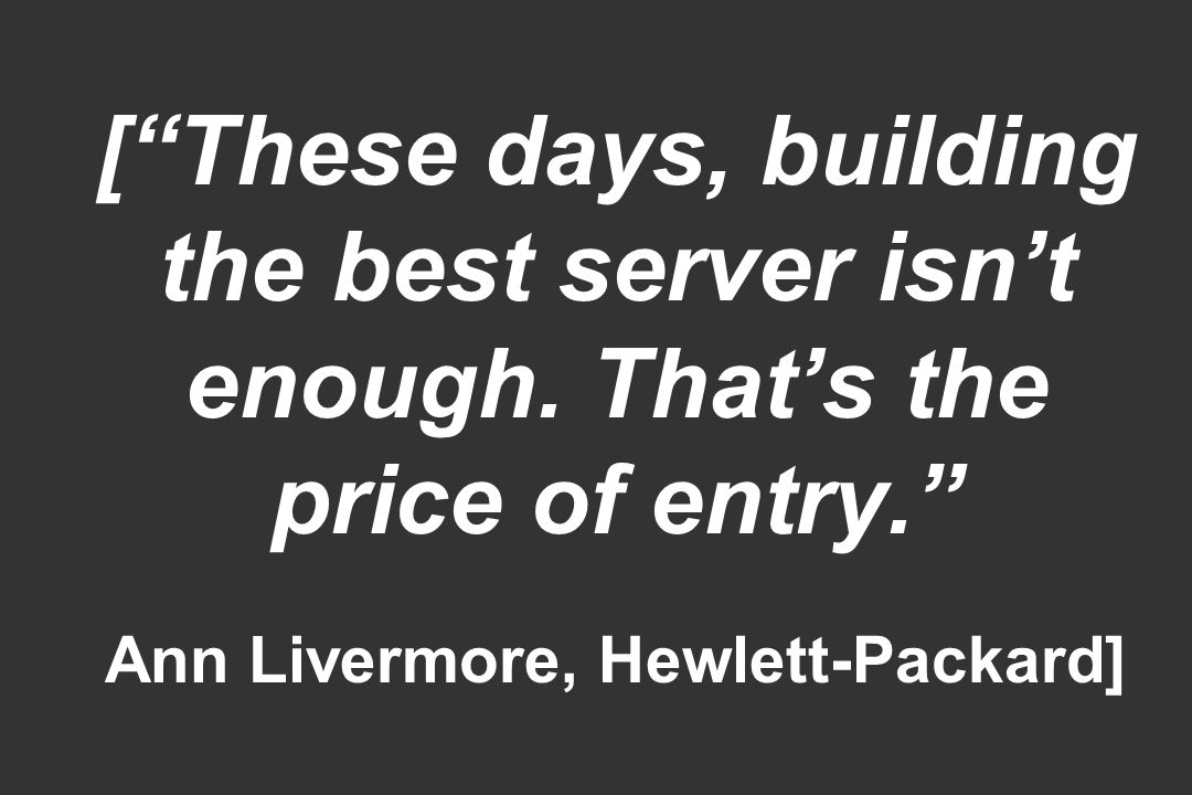 [ These days, building the best server isn't enough