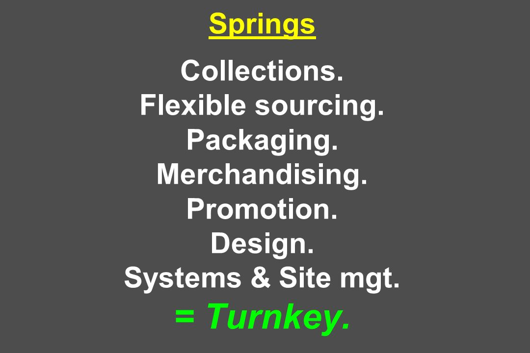 Springs Collections. Flexible sourcing. Packaging. Merchandising