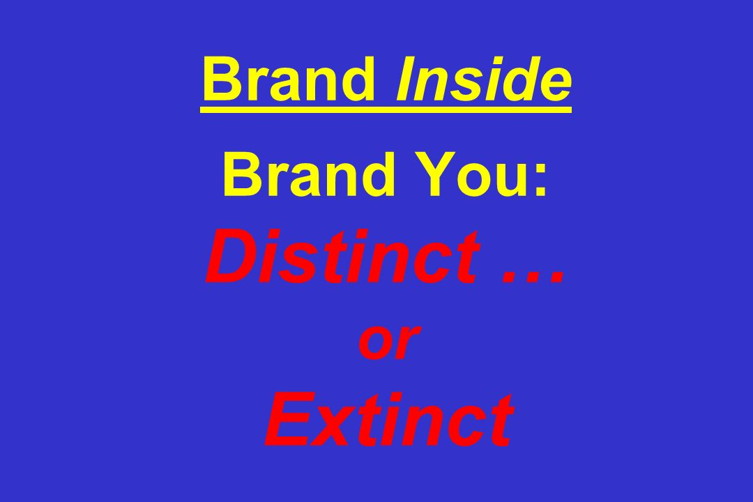 Brand Inside Brand You: Distinct … or Extinct