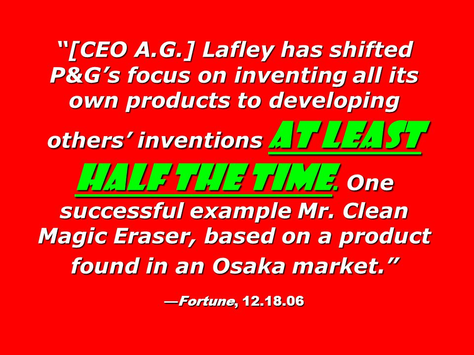 [CEO A.G.] Lafley has shifted P&G's focus on inventing all its own products to developing others' inventions at least half the time.