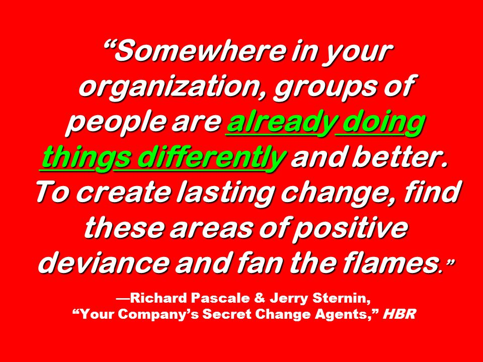 Somewhere in your organization, groups of people are already doing things differently and better.