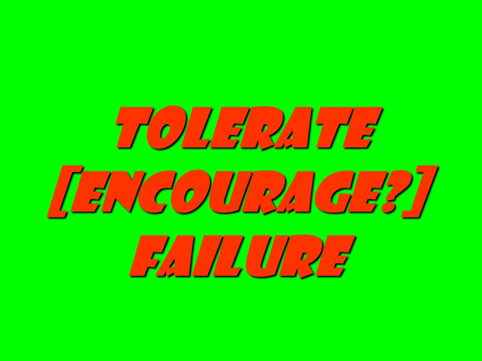 tolerate [encourage ] failure