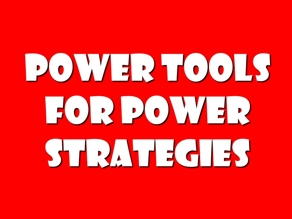 Power Tools For Power Strategies