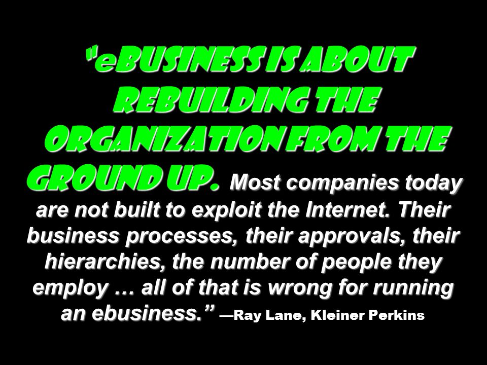 ebusiness is about rebuilding the organization from the ground up