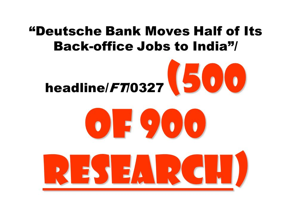 Deutsche Bank Moves Half of Its Back-office Jobs to India / headline/FT/0327 (500 of 900 Research)