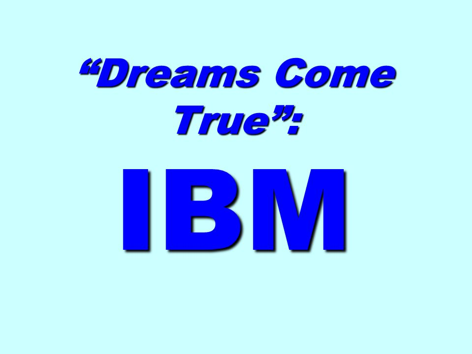 Dreams Come True : IBM