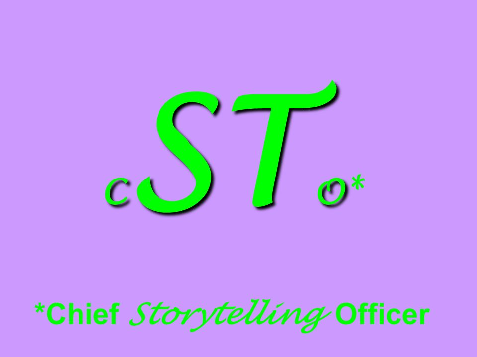 CSTO* *Chief Storytelling Officer