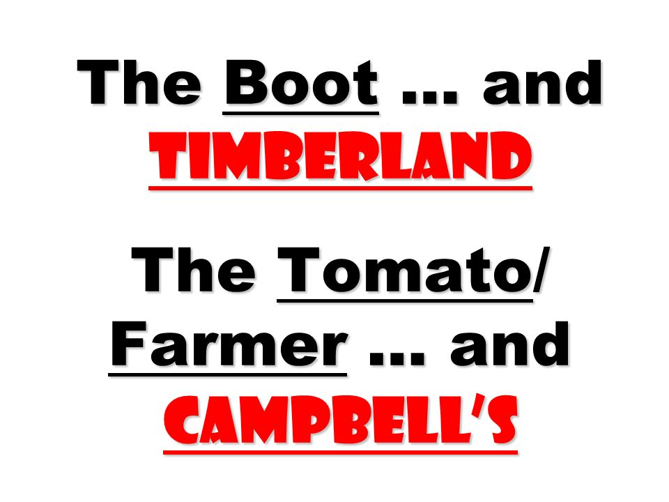 The Boot … and Timberland The Tomato/ Farmer … and Campbell's
