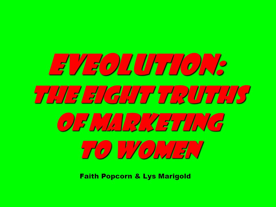EVEolution: The Eight Truths of Marketing to Women Faith Popcorn & Lys Marigold