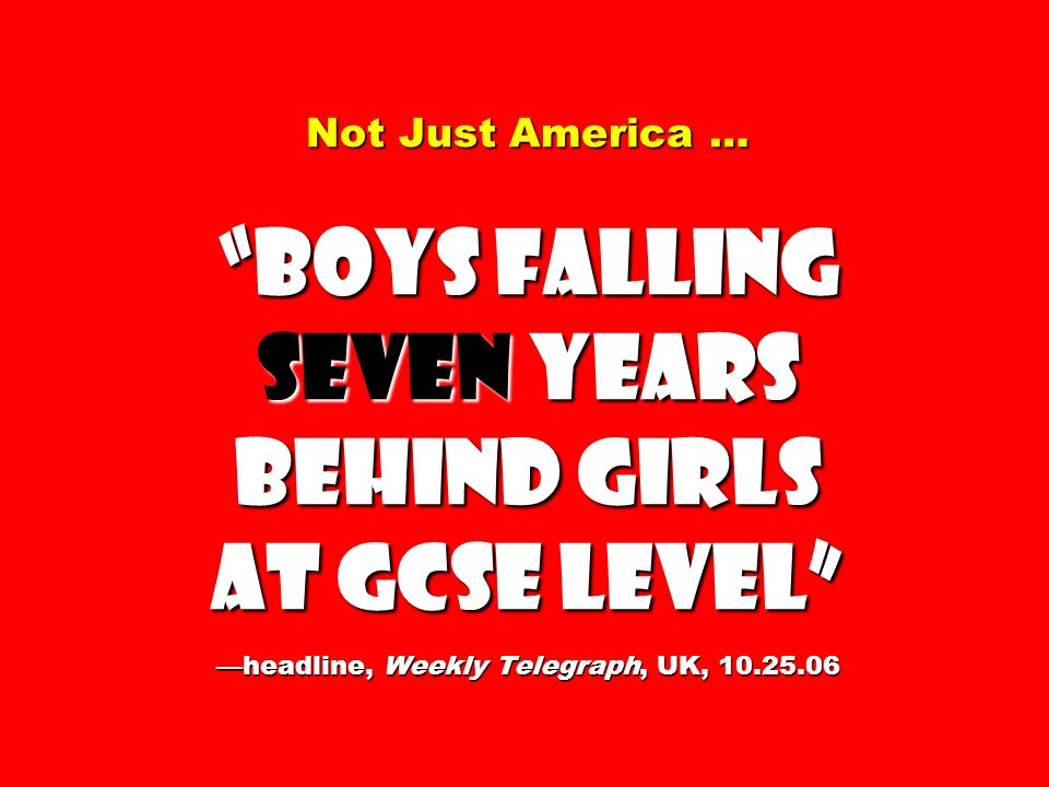 Not Just America … Boys Falling Seven Years Behind Girls at GCSE Level —headline, Weekly Telegraph, UK,