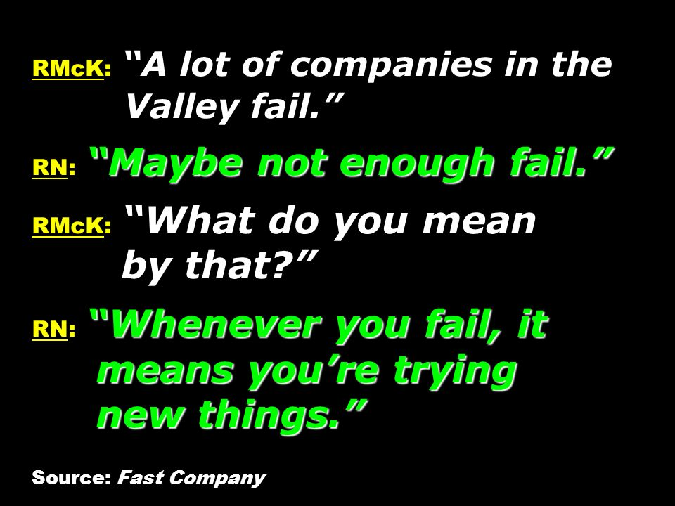 RMcK: A lot of companies in the Valley fail