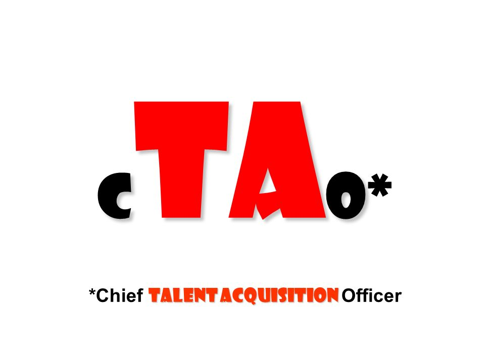CtaO* *Chief talent acquisition Officer