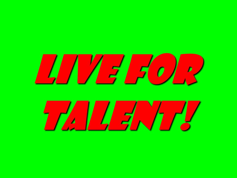 LIVE FOR TALENT!