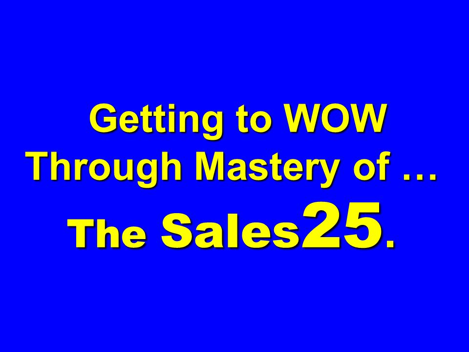 Getting to WOW Through Mastery of … The Sales25.