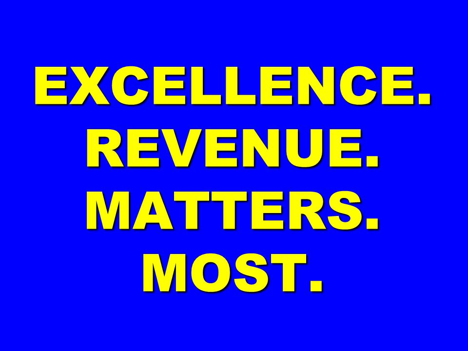 EXCELLENCE. REVENUE. MATTERS. MOST.