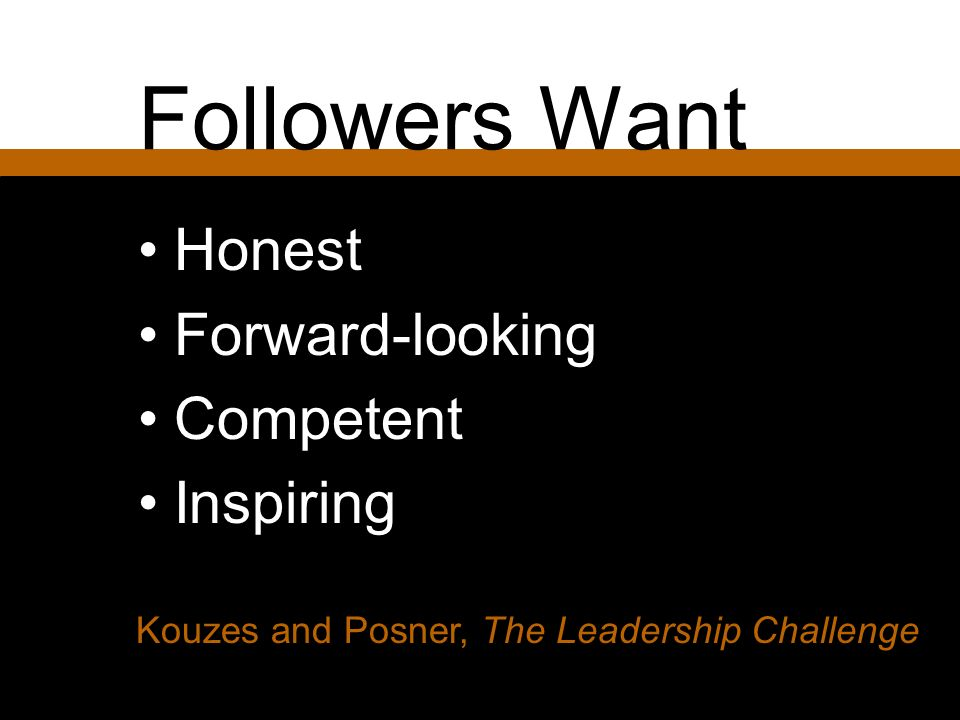 Followers Want Honest Forward-looking Competent Inspiring