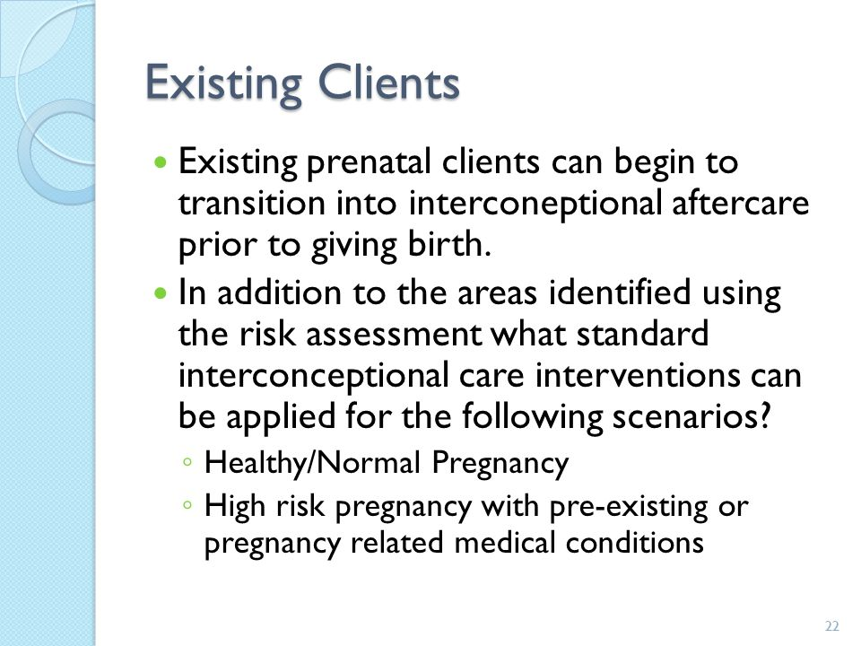 Existing Clients Existing prenatal clients can begin to transition into interconeptional aftercare prior to giving birth.