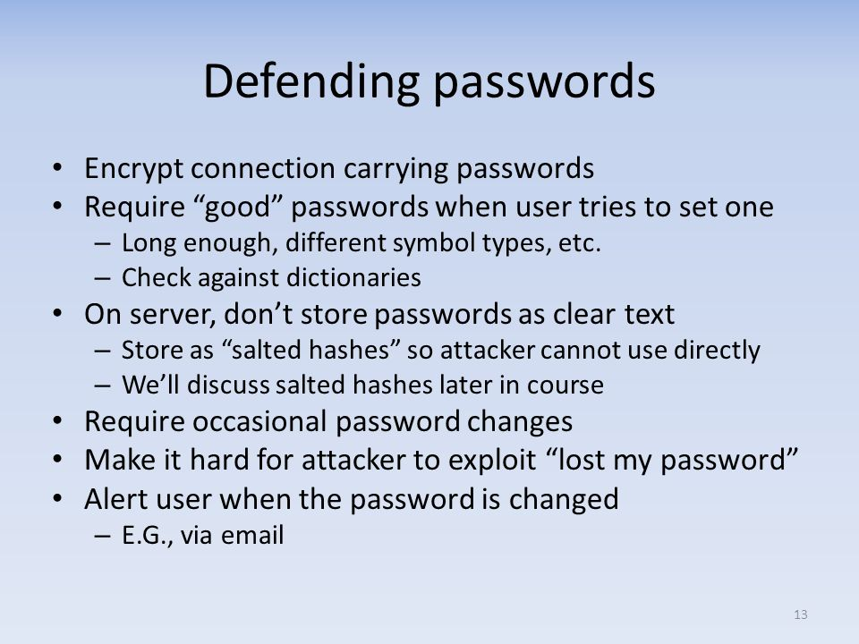 Defending passwords Encrypt connection carrying passwords