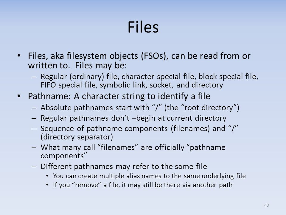 Files Files, aka filesystem objects (FSOs), can be read from or written to. Files may be:
