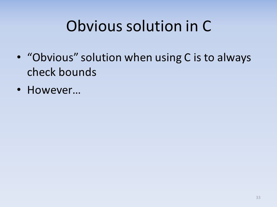Obvious solution in C Obvious solution when using C is to always check bounds However…