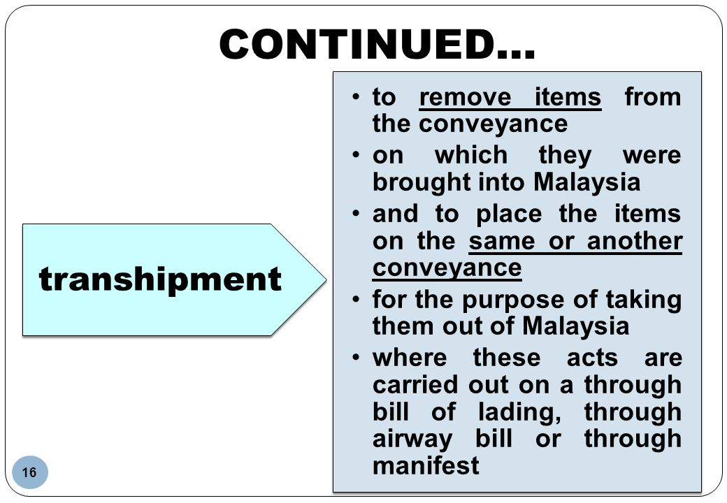 CONTINUED… transhipment to remove items from the conveyance