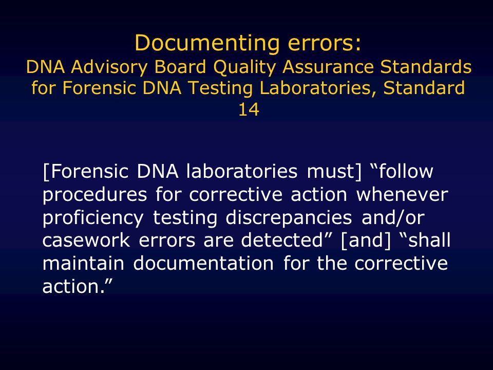 Documenting errors: DNA Advisory Board Quality Assurance Standards for Forensic DNA Testing Laboratories, Standard 14