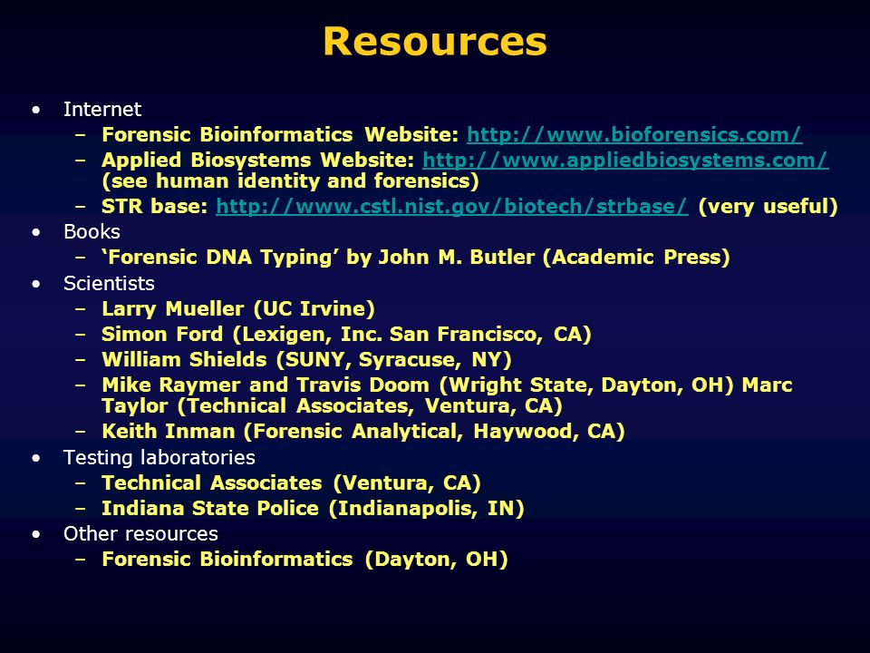 Resources Internet. Forensic Bioinformatics Website: http://www.bioforensics.com/