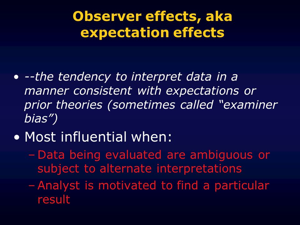 Observer effects, aka expectation effects
