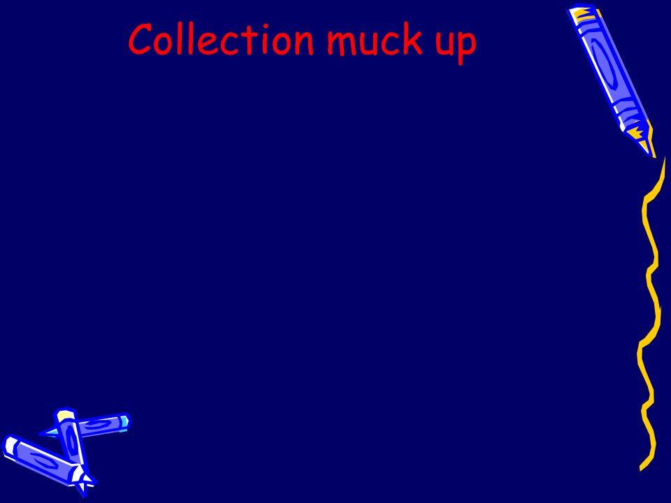 Collection muck up