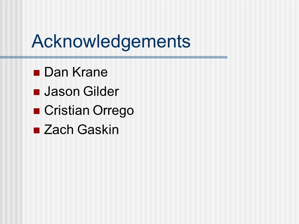 Acknowledgements Dan Krane Jason Gilder Cristian Orrego Zach Gaskin