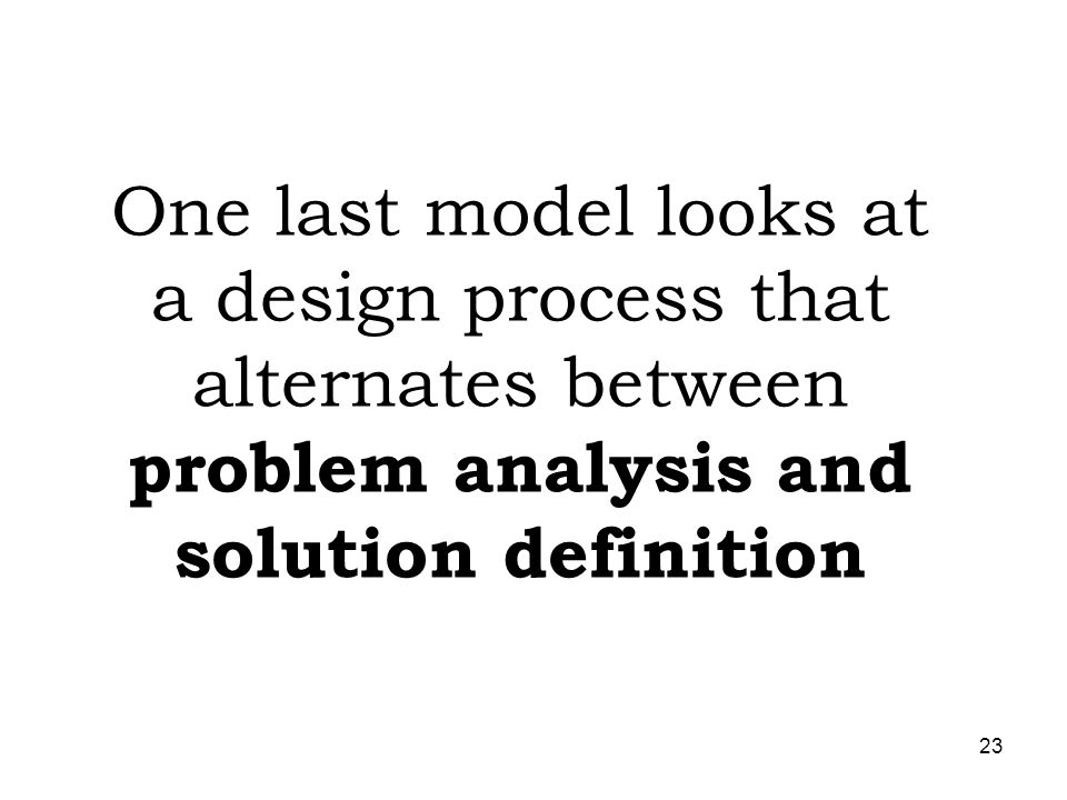 One last model looks at a design process that alternates between problem analysis and solution definition