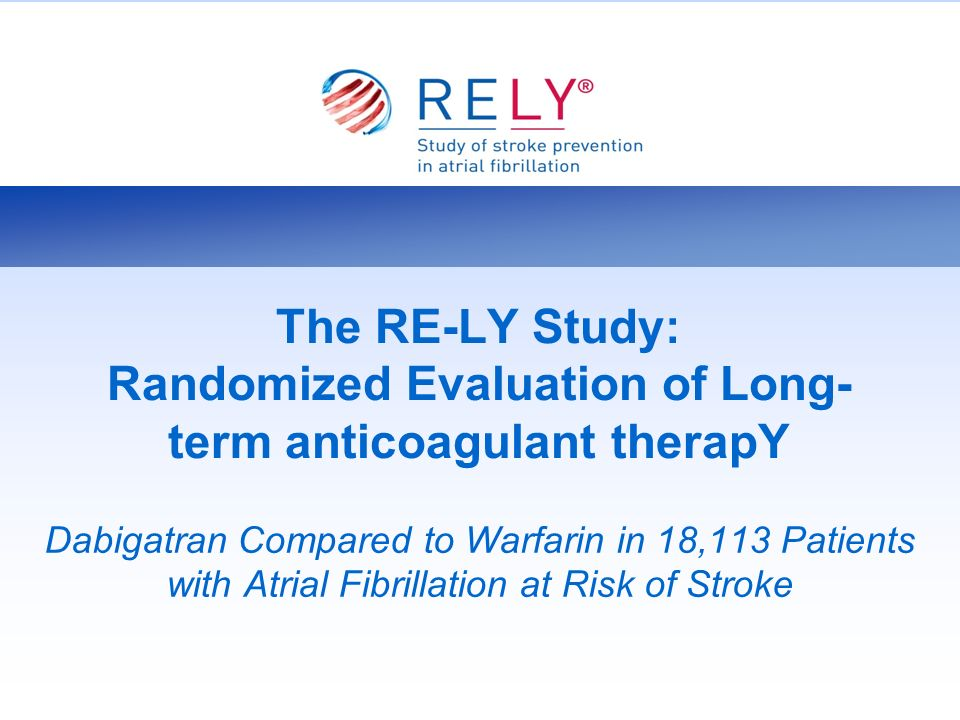 The RE-LY Study: Randomized Evaluation of Long-term anticoagulant therapY