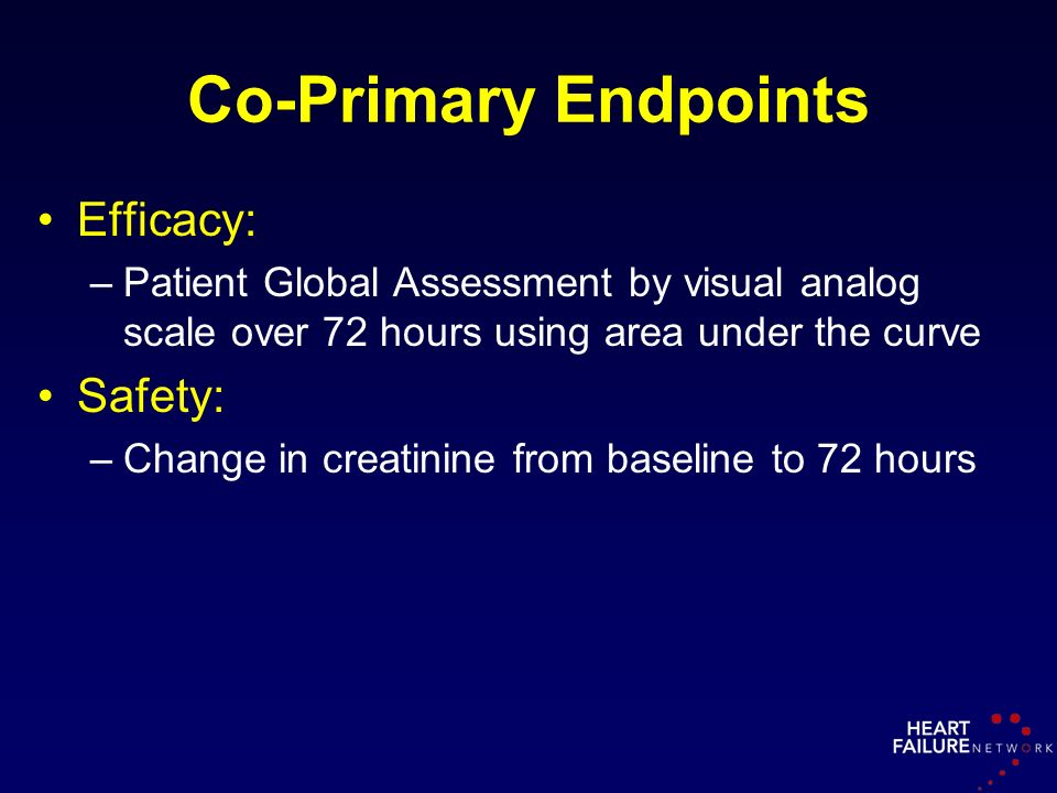Co-Primary Endpoints Efficacy: Safety: