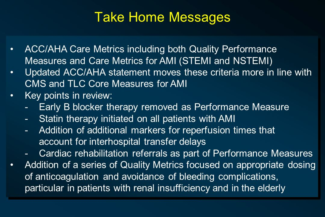 Take Home Messages ACC/AHA Care Metrics including both Quality Performance Measures and Care Metrics for AMI (STEMI and NSTEMI)