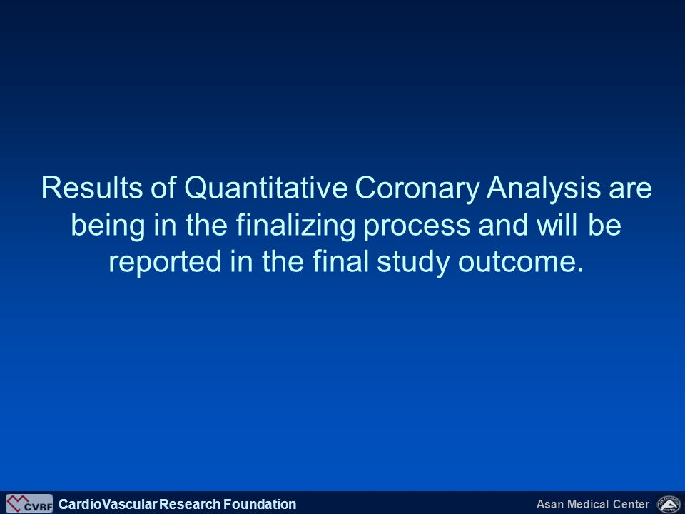 Results of Quantitative Coronary Analysis are being in the finalizing process and will be reported in the final study outcome.