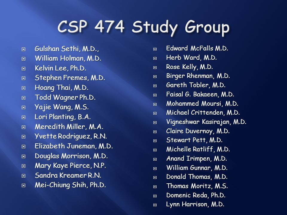 CSP 474 Study Group Gulshan Sethi, M.D., William Holman, M.D.