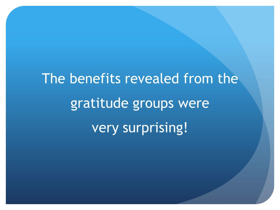 The benefits revealed from the gratitude groups were very surprising!