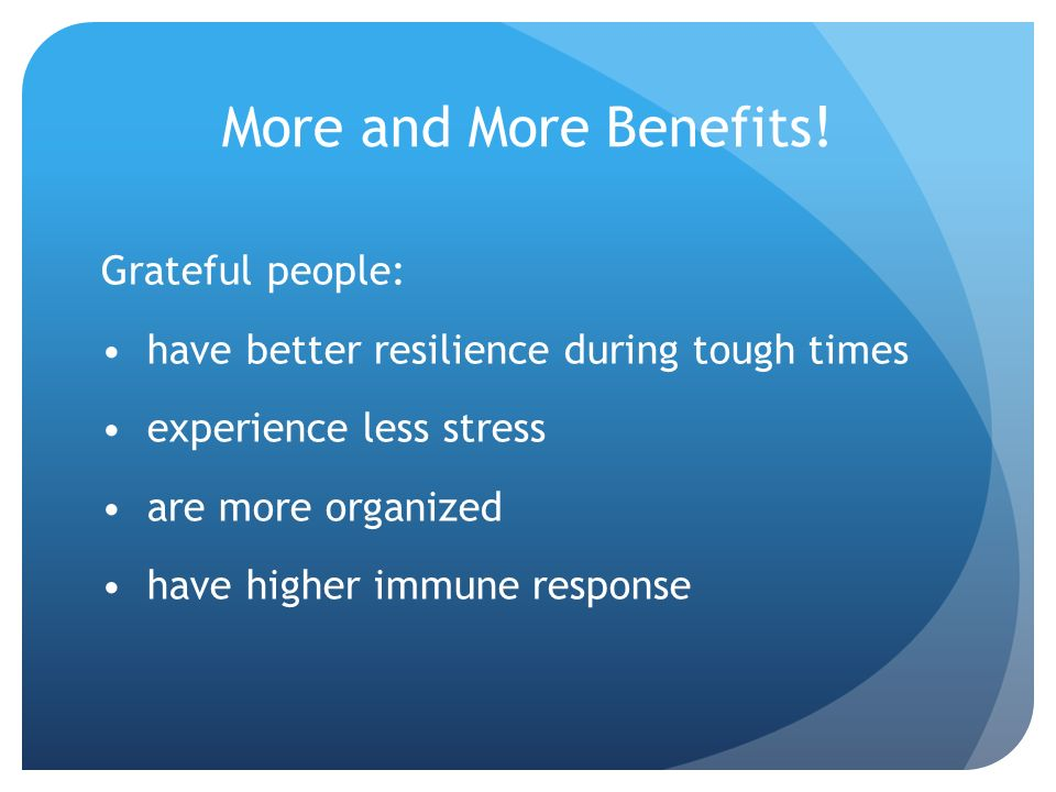 More and More Benefits!