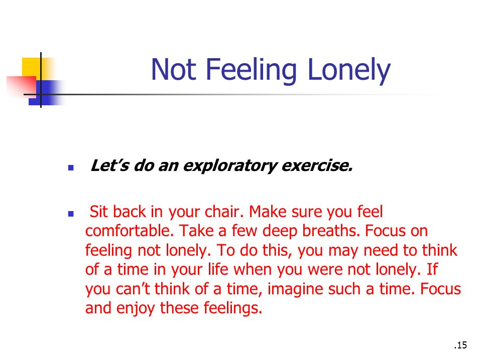 Not Feeling Lonely Let's do an exploratory exercise.