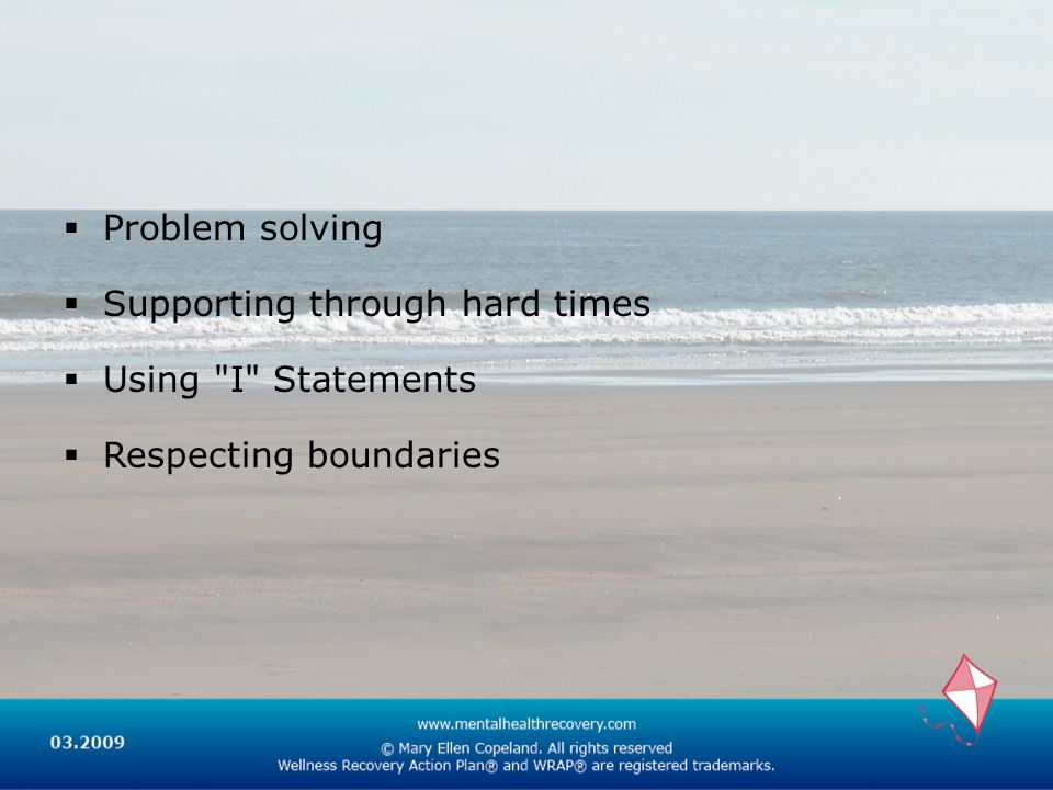 Problem solving Supporting through hard times Using I Statements Respecting boundaries