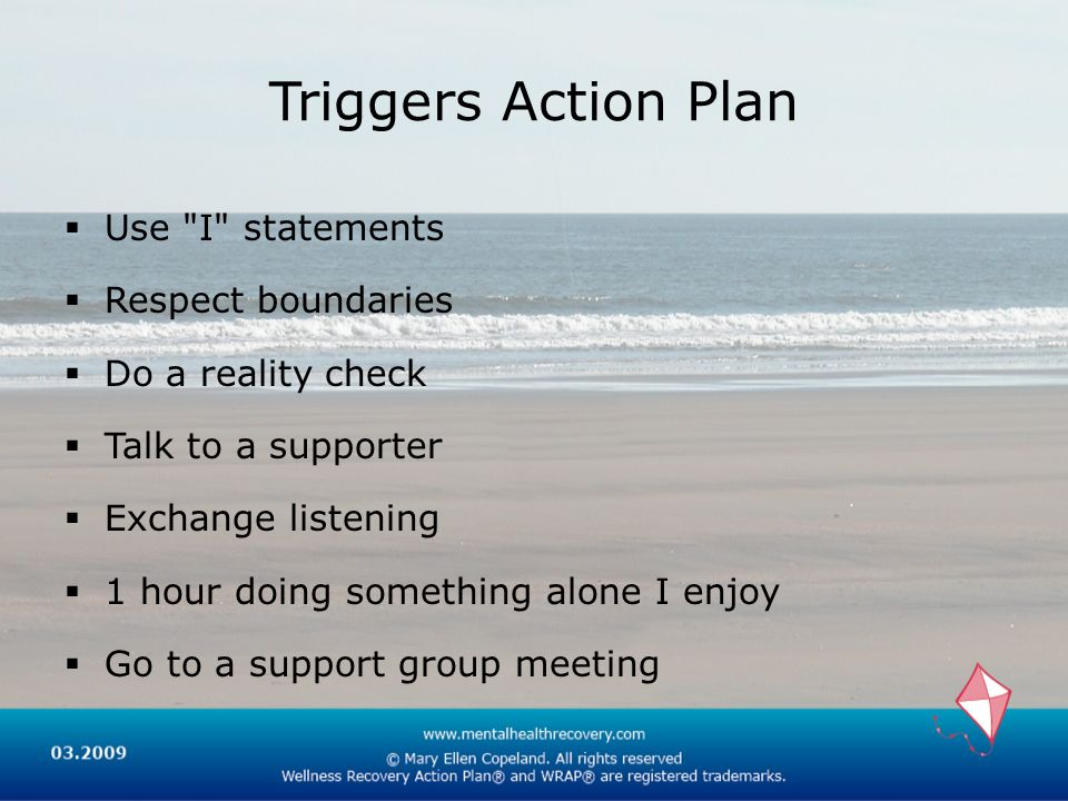 Triggers Action Plan Use I statements Respect boundaries