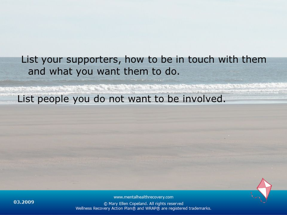 List your supporters, how to be in touch with them and what you want them to do.