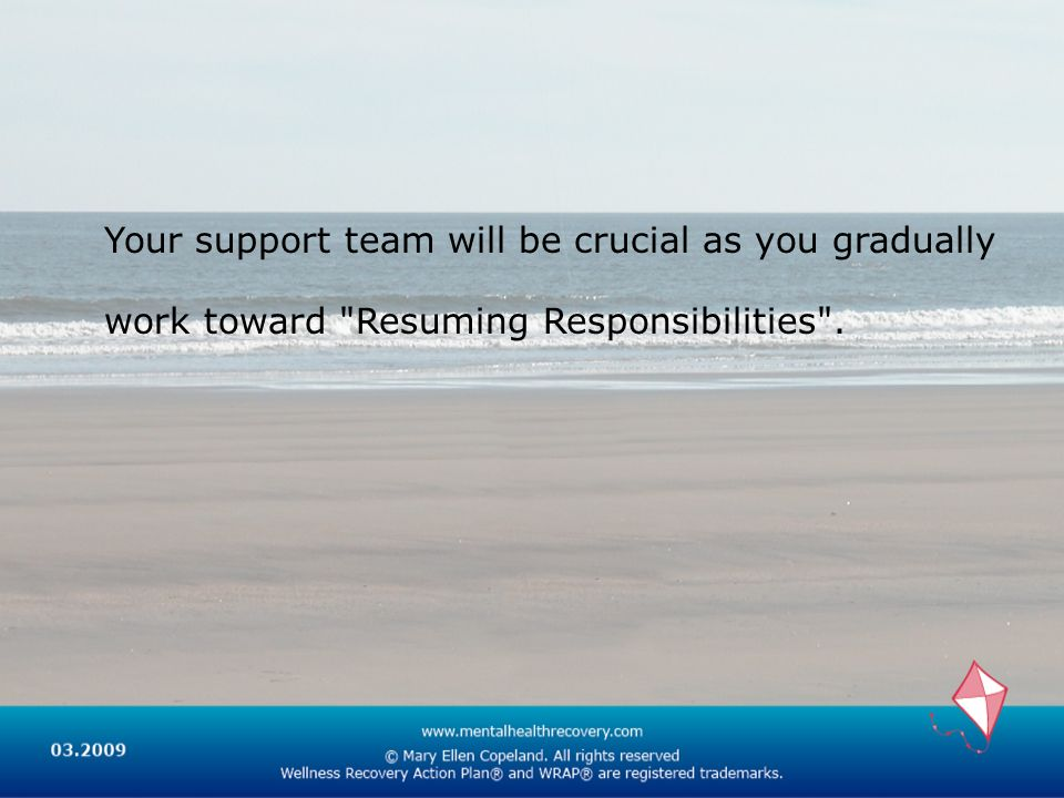 Your support team will be crucial as you gradually work toward Resuming Responsibilities .