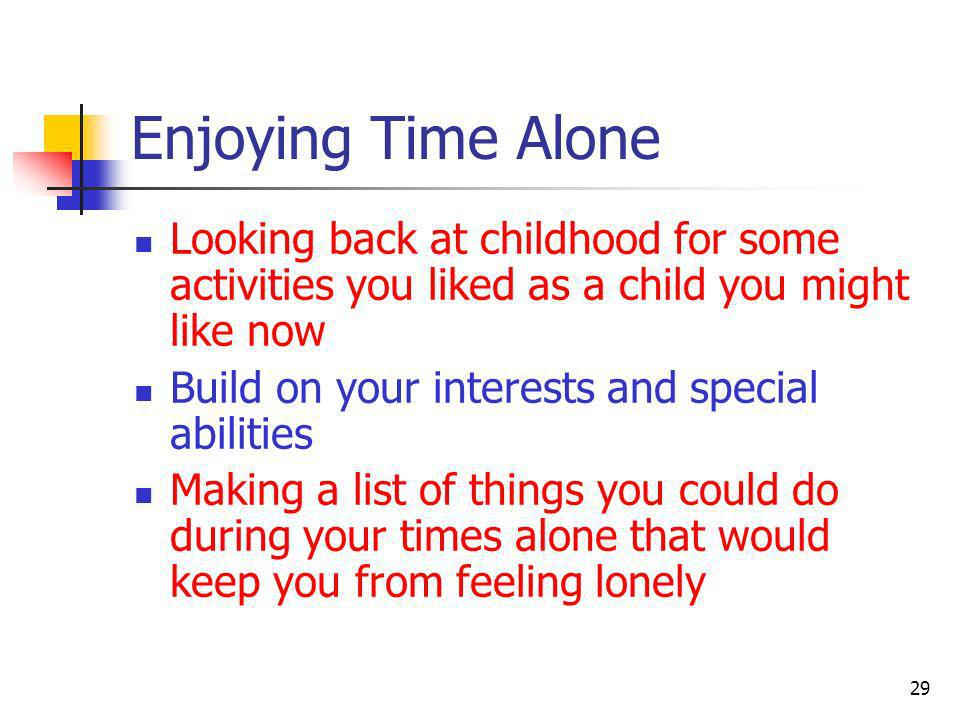 Enjoying Time Alone Looking back at childhood for some activities you liked as a child you might like now.
