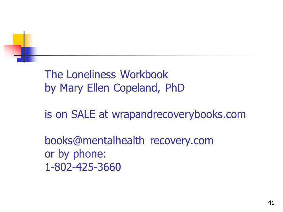 The Loneliness Workbook by Mary Ellen Copeland, PhD is on SALE at wrapandrecoverybooks.com recovery.com or by phone: