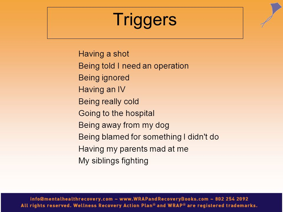 Triggers Having a shot Being told I need an operation Being ignored