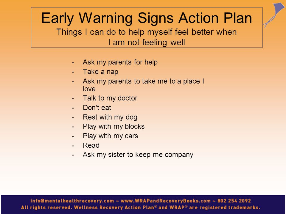 Early Warning Signs Action Plan Things I can do to help myself feel better when I am not feeling well